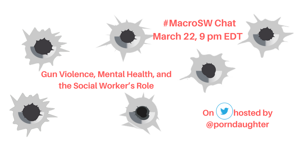 #MacroSW Chat 3/22/2018: Gun Violence, Mental Health, and the Social Worker'sRole