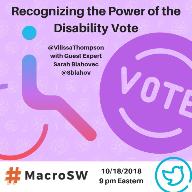 """Lavender background with a wheelchair icon on the left and a circle with """"vote"""" written in the middle on the right. In the middle is the following text: Recognizing the Power of the Disability Vote. @VilissaThompson with Guest Expert Sarah Blahovec @Sblahov. At the bottom is the #MacoSW logo, with 10/18/2018 and 9pm Eastern and the Twitter logo"""